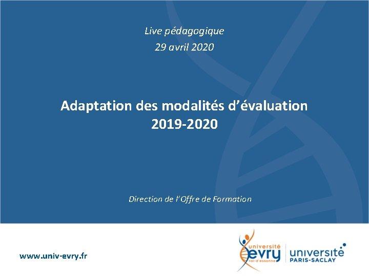 Live pédagogique 29 avril 2020 Adaptation des modalités d'évaluation 2019 -2020 Direction de l'Offre