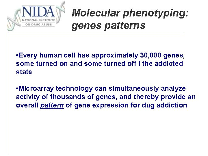Molecular phenotyping: genes patterns • Every human cell has approximately 30, 000 genes, some
