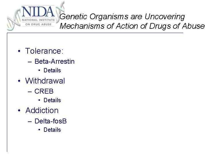 Genetic Organisms are Uncovering Mechanisms of Action of Drugs of Abuse • Tolerance: –