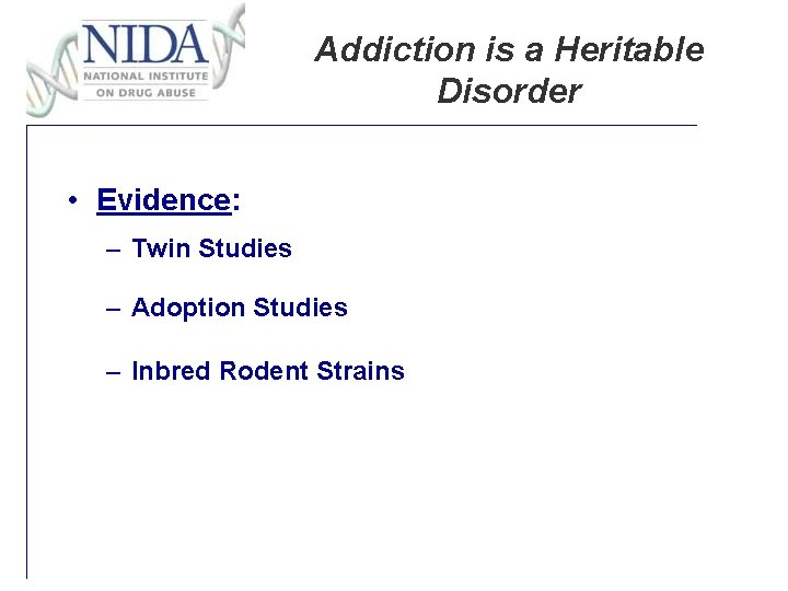 Addiction is a Heritable Disorder • Evidence: – Twin Studies – Adoption Studies –