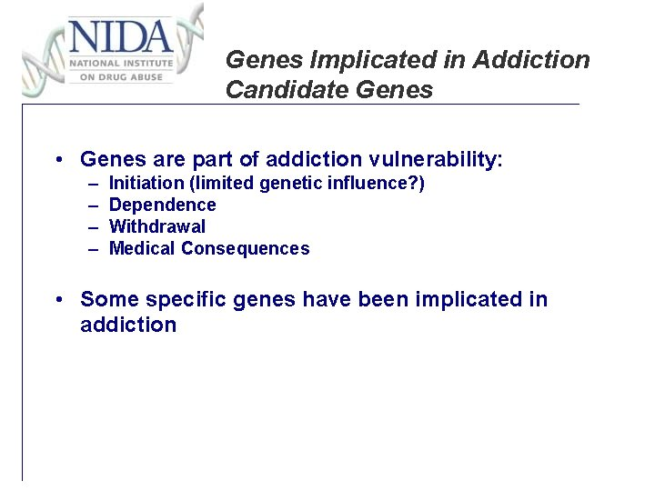 Genes Implicated in Addiction Candidate Genes • Genes are part of addiction vulnerability: –