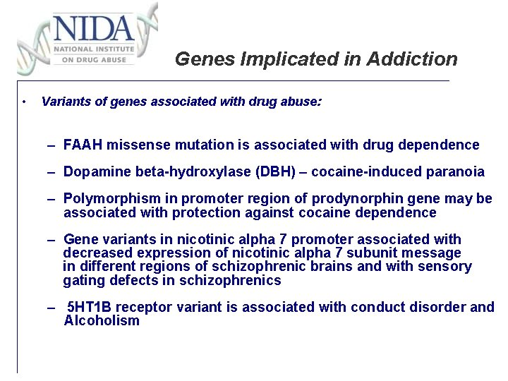 Genes Implicated in Addiction • Variants of genes associated with drug abuse: – FAAH