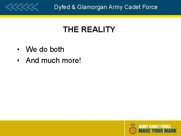 Dyfed & Glamorgan Army Cadet Force THE REALITY • We do both • And