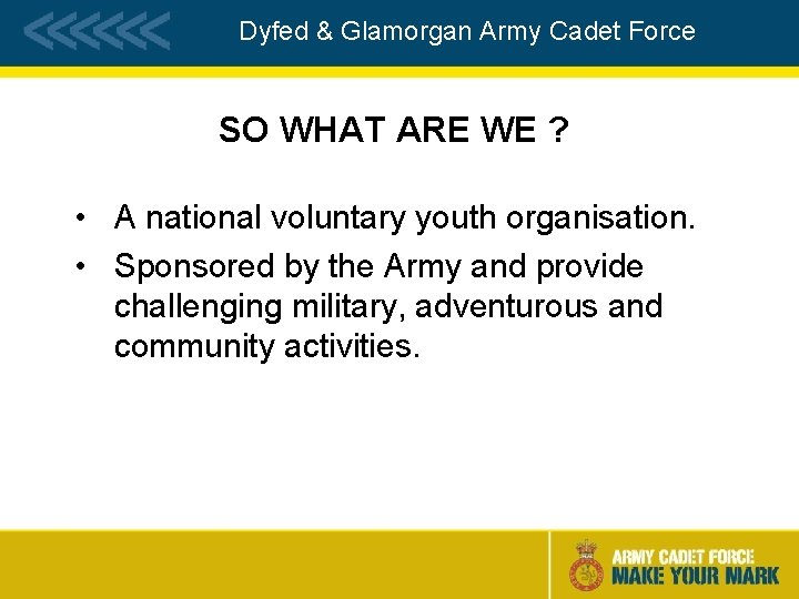 Dyfed & Glamorgan Army Cadet Force SO WHAT ARE WE ? • A national