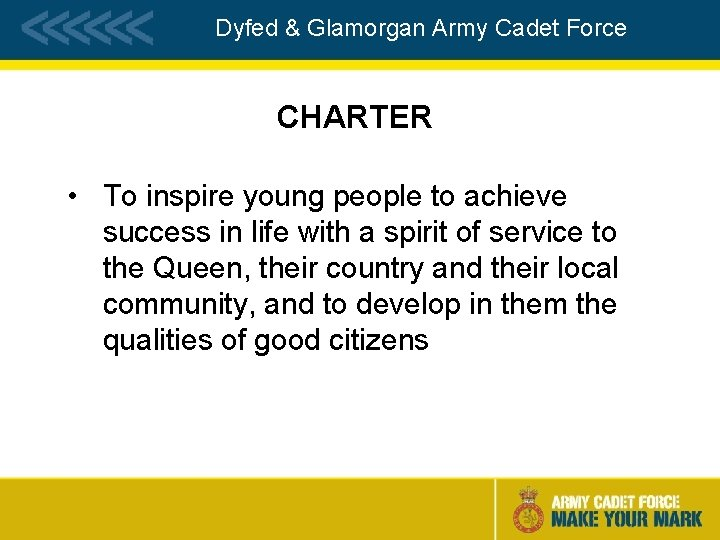 Dyfed & Glamorgan Army Cadet Force CHARTER • To inspire young people to achieve