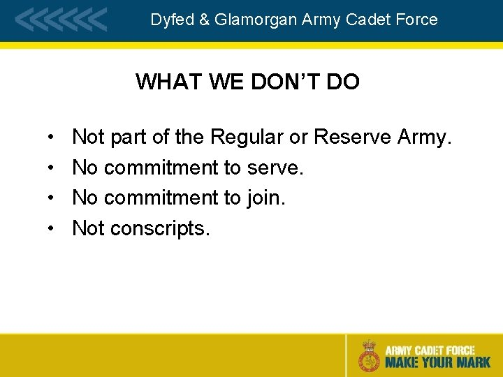 Dyfed & Glamorgan Army Cadet Force WHAT WE DON'T DO • • Not part