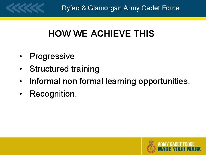 Dyfed & Glamorgan Army Cadet Force HOW WE ACHIEVE THIS • • Progressive Structured