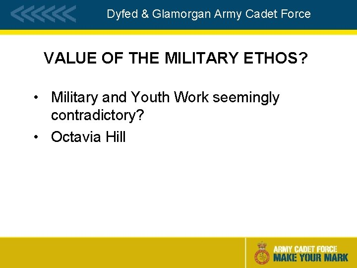 Dyfed & Glamorgan Army Cadet Force VALUE OF THE MILITARY ETHOS? • Military and