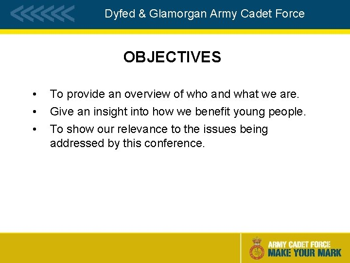 Dyfed & Glamorgan Army Cadet Force OBJECTIVES • • • To provide an overview