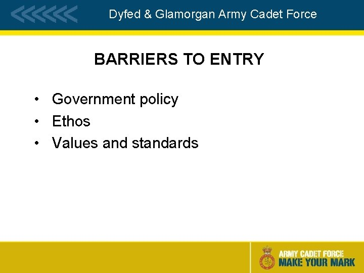 Dyfed & Glamorgan Army Cadet Force BARRIERS TO ENTRY • Government policy • Ethos