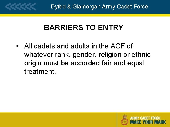 Dyfed & Glamorgan Army Cadet Force BARRIERS TO ENTRY • All cadets and adults