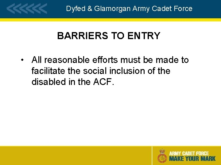 Dyfed & Glamorgan Army Cadet Force BARRIERS TO ENTRY • All reasonable efforts must