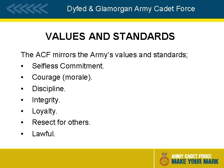 Dyfed & Glamorgan Army Cadet Force VALUES AND STANDARDS The ACF mirrors the Army's