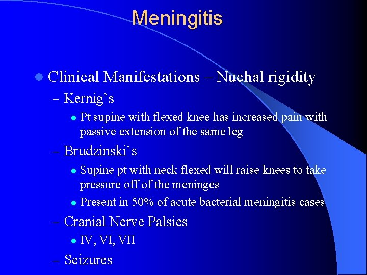 Meningitis l Clinical Manifestations – Nuchal rigidity – Kernig's l Pt supine with flexed