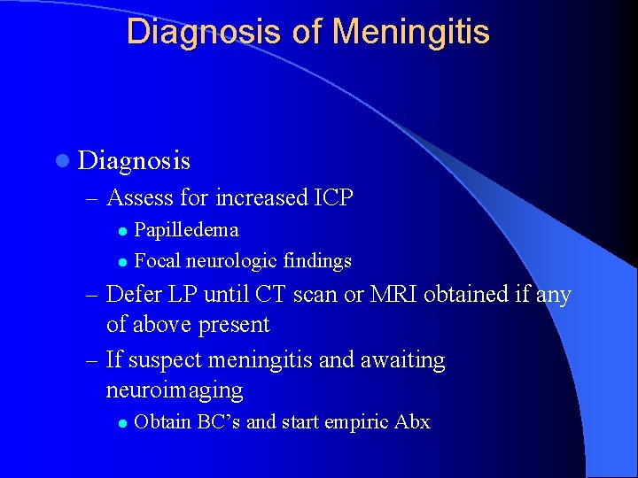 Diagnosis of Meningitis l Diagnosis – Assess for increased ICP Papilledema l Focal neurologic