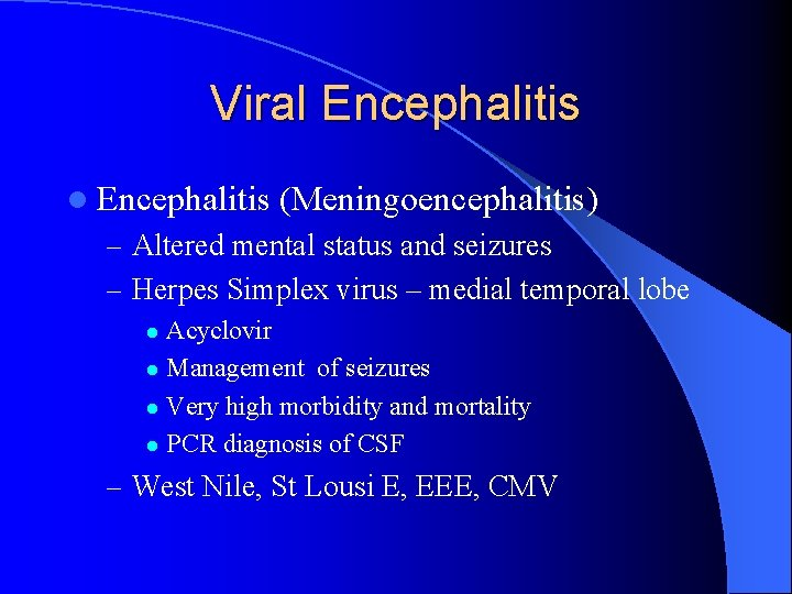 Viral Encephalitis (Meningoencephalitis) – Altered mental status and seizures – Herpes Simplex virus –