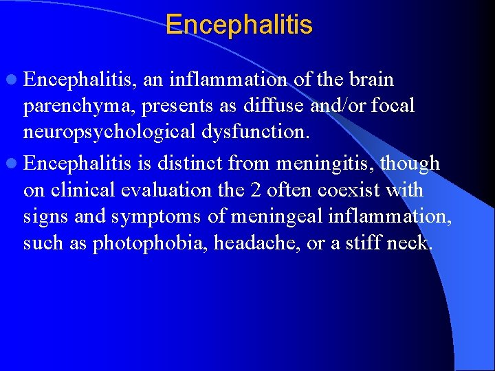 Encephalitis l Encephalitis, an inflammation of the brain parenchyma, presents as diffuse and/or focal