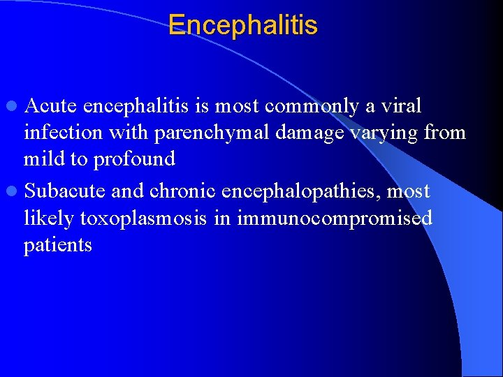 Encephalitis l Acute encephalitis is most commonly a viral infection with parenchymal damage varying