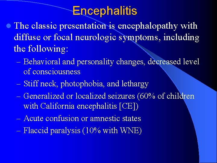 Encephalitis l The classic presentation is encephalopathy with diffuse or focal neurologic symptoms, including