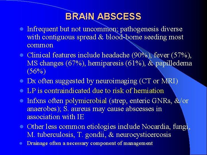 BRAIN ABSCESS l l l l Infrequent but not uncommon; pathogenesis diverse with contiguous