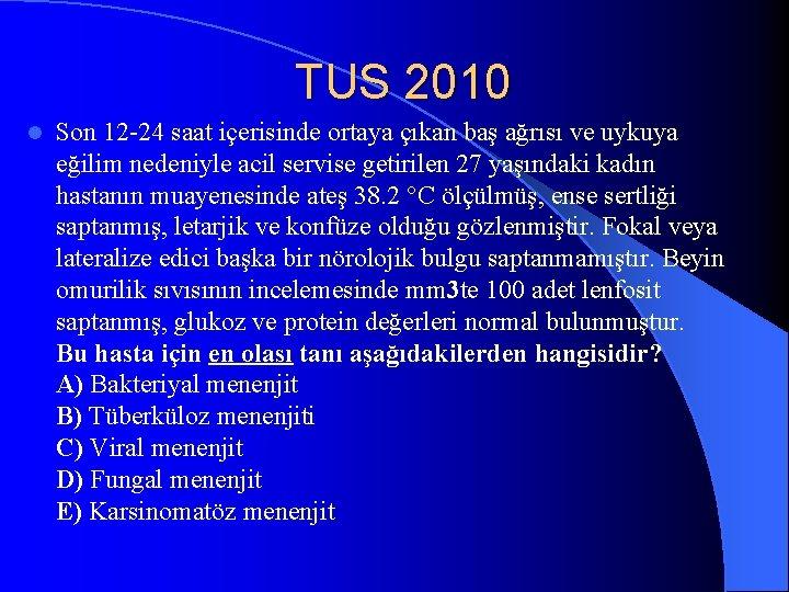 TUS 2010 l Son 12 -24 saat içerisinde ortaya çıkan baş ağrısı ve uykuya