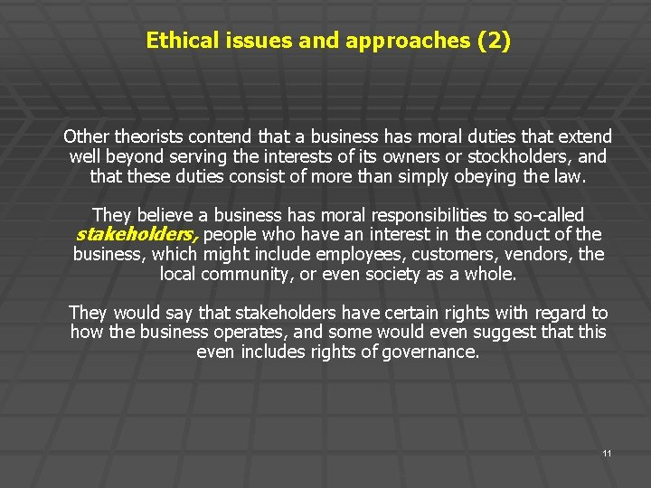 Ethical issues and approaches (2) Other theorists contend that a business has moral duties