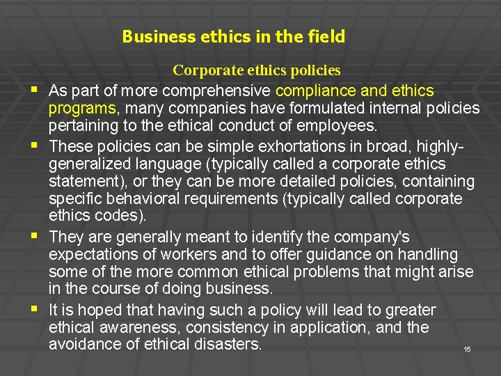 Business ethics in the field § § Corporate ethics policies As part of more