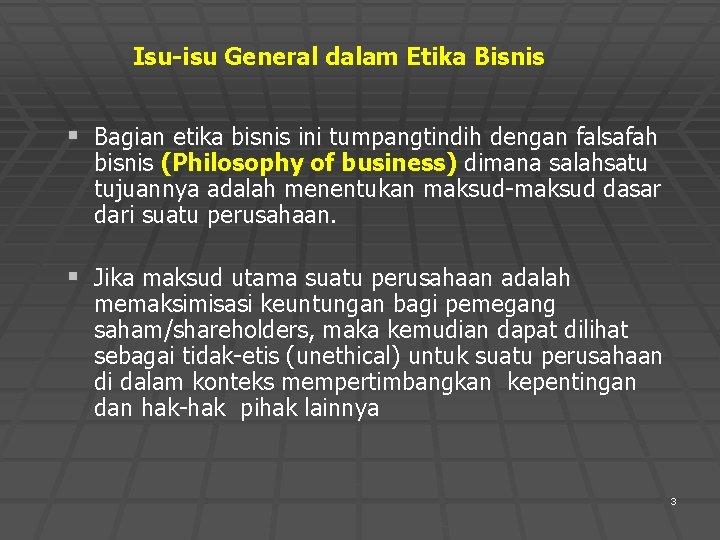 Isu-isu General dalam Etika Bisnis § Bagian etika bisnis ini tumpangtindih dengan falsafah bisnis