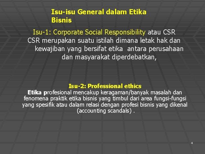 Isu-isu General dalam Etika Bisnis Isu-1: Corporate Social Responsibility atau CSR merupakan suatu istilah