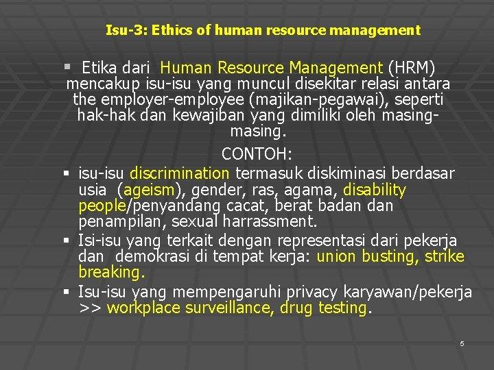 Isu-3: Ethics of human resource management § Etika dari Human Resource Management (HRM) mencakup