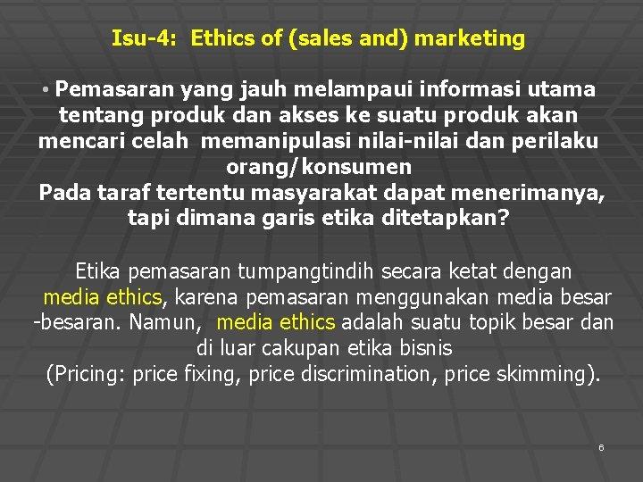 Isu-4: Ethics of (sales and) marketing • Pemasaran yang jauh melampaui informasi utama tentang