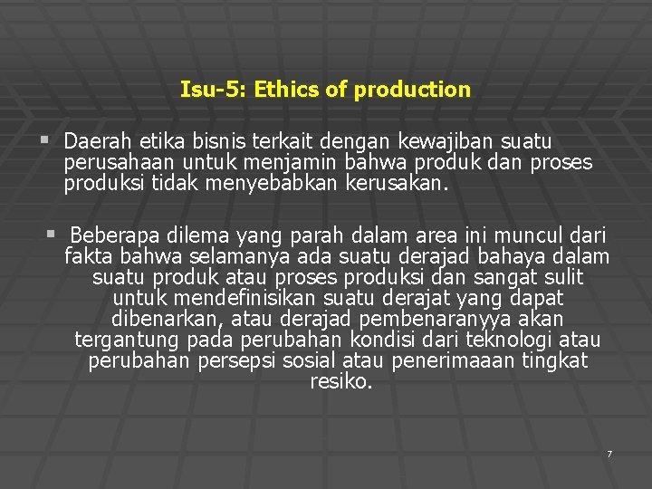 Isu-5: Ethics of production § Daerah etika bisnis terkait dengan kewajiban suatu perusahaan untuk