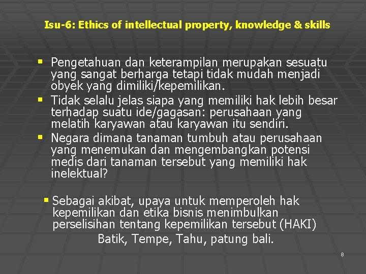 Isu-6: Ethics of intellectual property, knowledge & skills § Pengetahuan dan keterampilan merupakan sesuatu