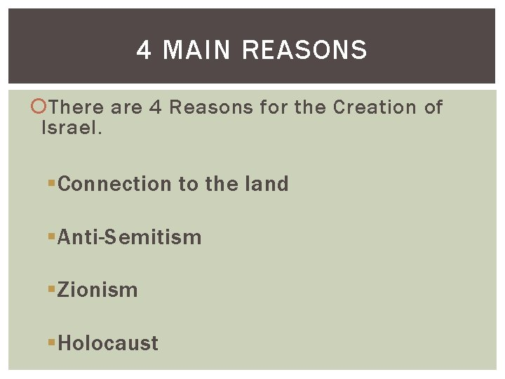 4 MAIN REASONS There are 4 Reasons for the Creation of Israel. § Connection