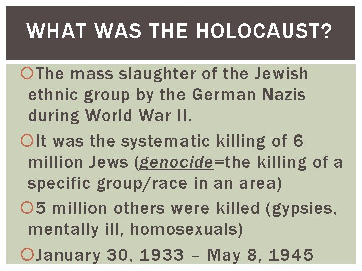 WHAT WAS THE HOLOCAUST? The mass slaughter of the Jewish ethnic group by the