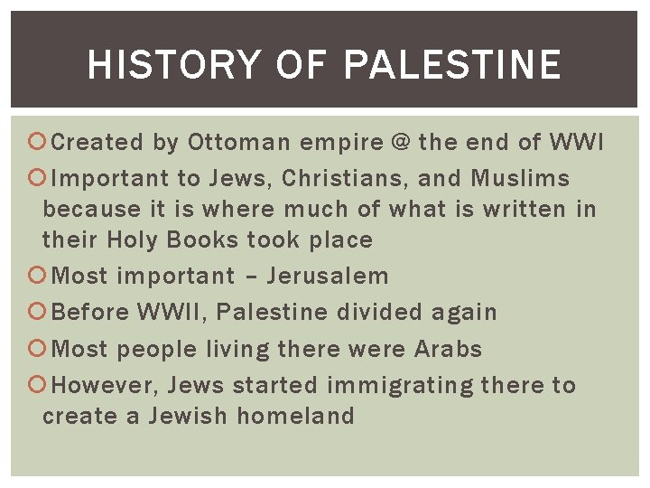 HISTORY OF PALESTINE Created by Ottoman empire @ the end of WWI Important to