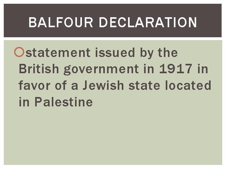 BALFOUR DECLARATION statement issued by the British government in 1917 in favor of a