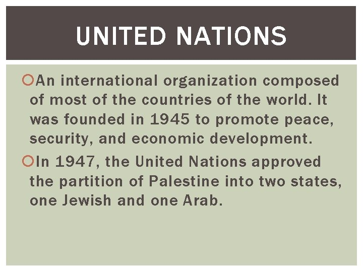 UNITED NATIONS An international organization composed of most of the countries of the world.