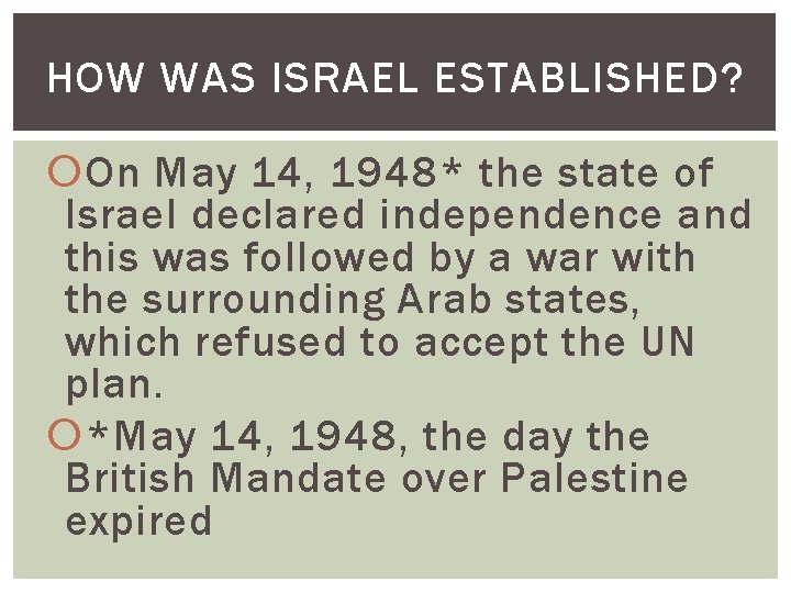 HOW WAS ISRAEL ESTABLISHED? On May 14, 1948* the state of Israel declared independence