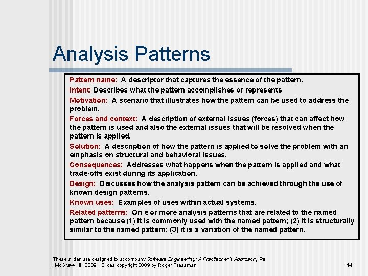 Analysis Pattern name: A descriptor that captures the essence of the pattern. Intent: Describes