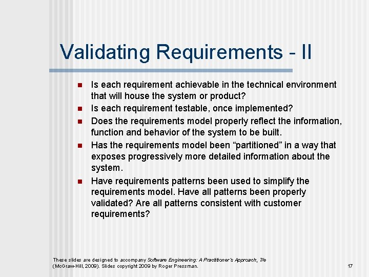 Validating Requirements - II n n n Is each requirement achievable in the technical