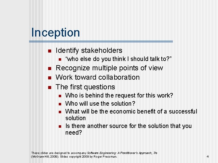 """Inception n Identify stakeholders n n """"who else do you think I should talk"""