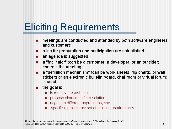 Eliciting Requirements n n n meetings are conducted and attended by both software engineers