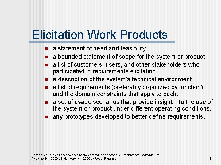 Elicitation Work Products n n n n a statement of need and feasibility. a