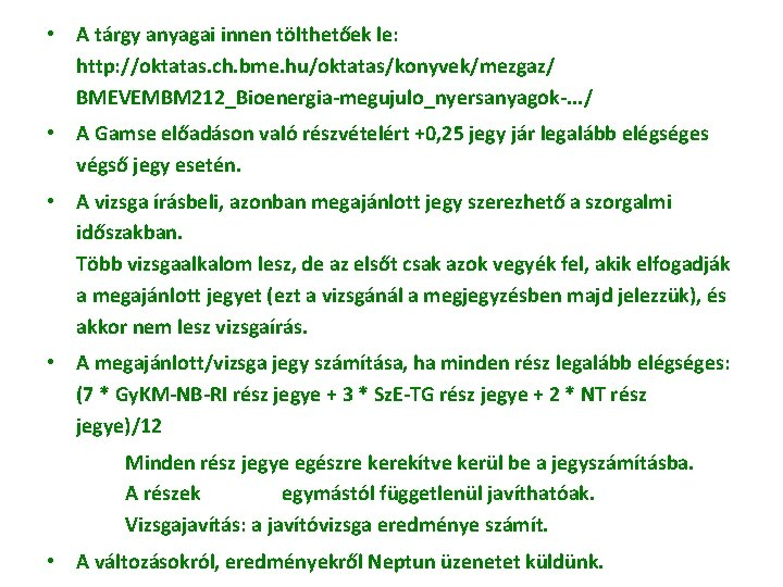 • A tárgy anyagai innen tölthetőek le: http: //oktatas. ch. bme. hu/oktatas/konyvek/mezgaz/ BMEVEMBM