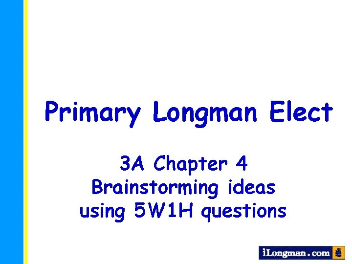 Primary Longman Elect 3 A Chapter 4 Brainstorming ideas using 5 W 1 H