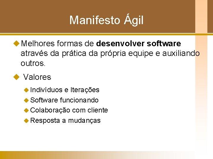 Manifesto Ágil u Melhores formas de desenvolver software através da prática da própria equipe