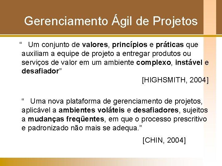 """Gerenciamento Ágil de Projetos """" Um conjunto de valores, princípios e práticas que auxiliam"""