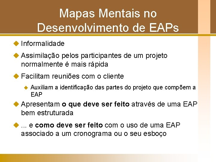 Mapas Mentais no Desenvolvimento de EAPs u Informalidade u Assimilação pelos participantes de um