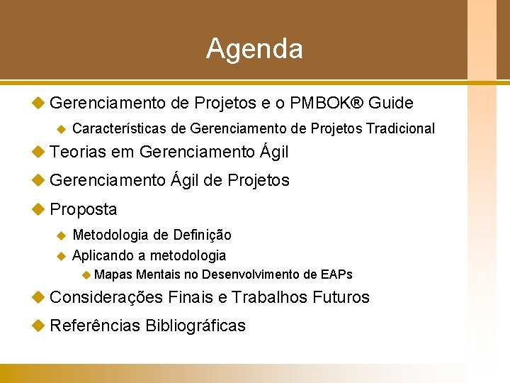 Agenda u Gerenciamento de Projetos e o PMBOK® Guide u Características de Gerenciamento de
